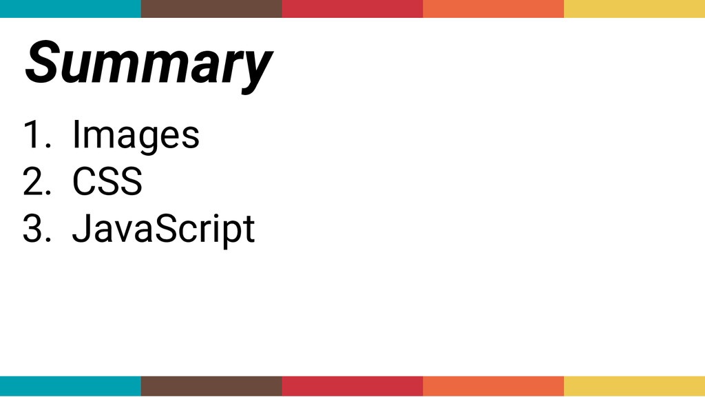 Summary 1. Images 2. CSS 3. JavaScript