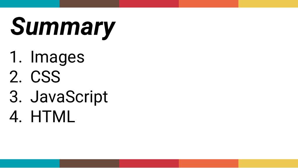 Summary 1. Images 2. CSS 3. JavaScript 4. HTML