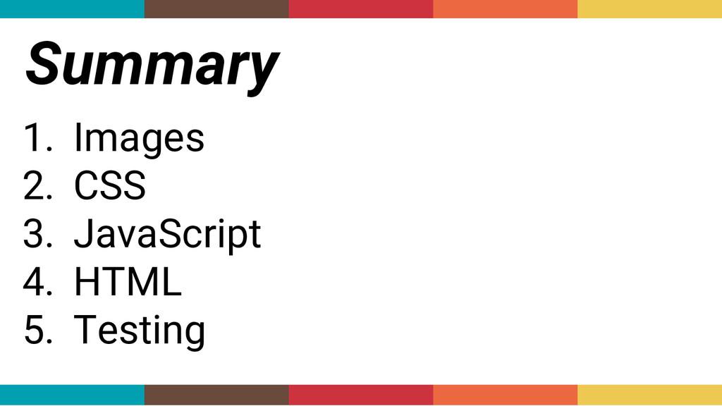 Summary 1. Images 2. CSS 3. JavaScript 4. HTML ...