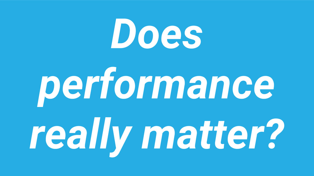 Does performance really matter?