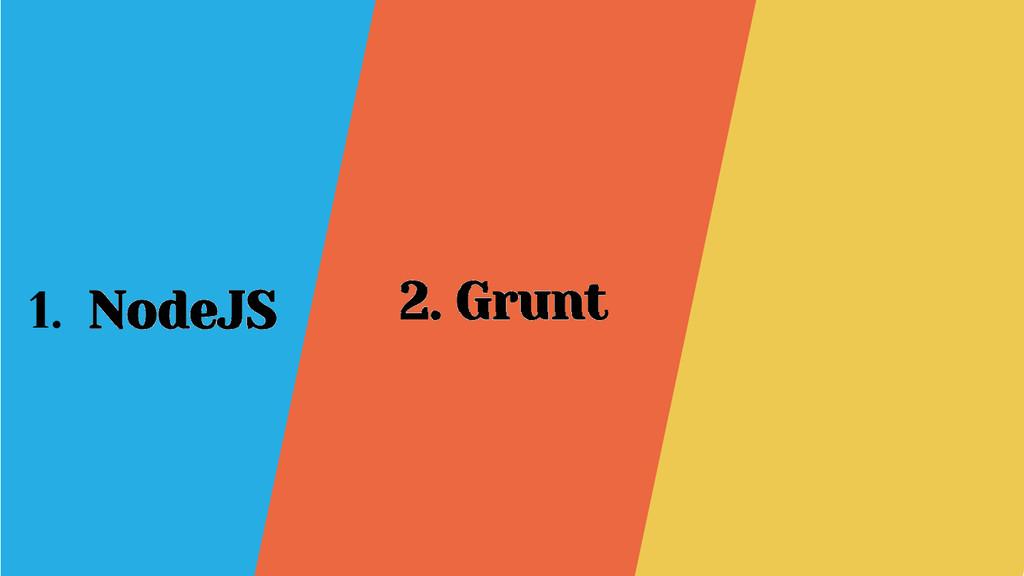 1. NodeJS GruntFile 2. Grunt