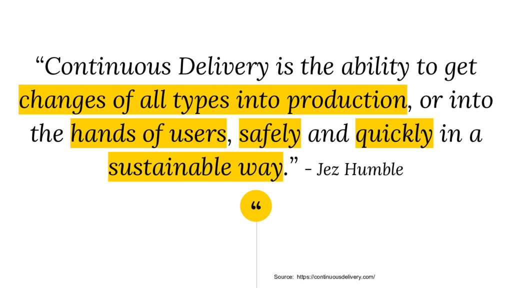 """"""" """"Continuous Delivery is the ability to get ch..."""