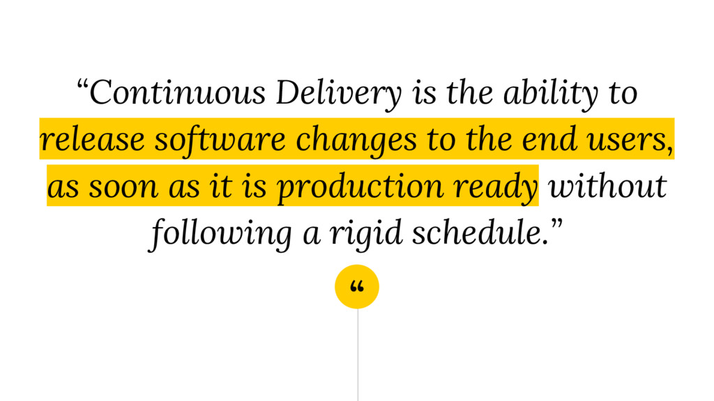 """"""" """"Continuous Delivery is the ability to releas..."""
