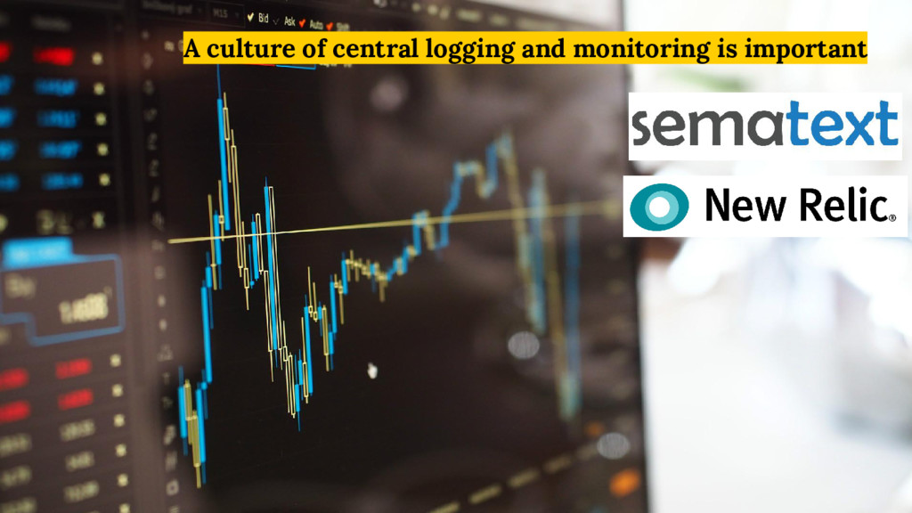 A culture of central logging and monitoring is ...