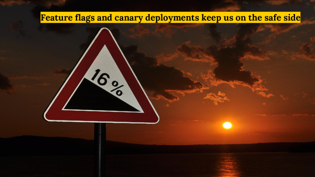 Feature flags and canary deployments keep us on...