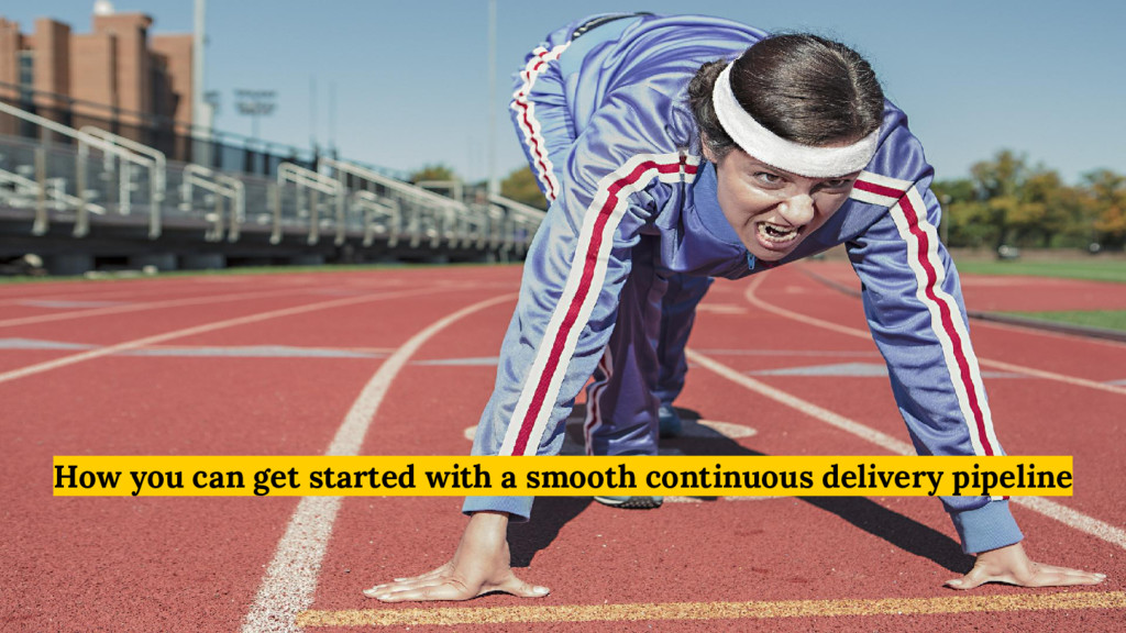 How you can get started with a smooth continuou...