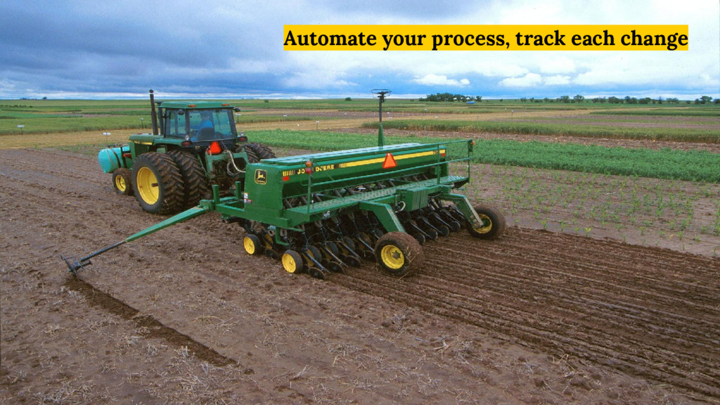 Automate your process, track each change
