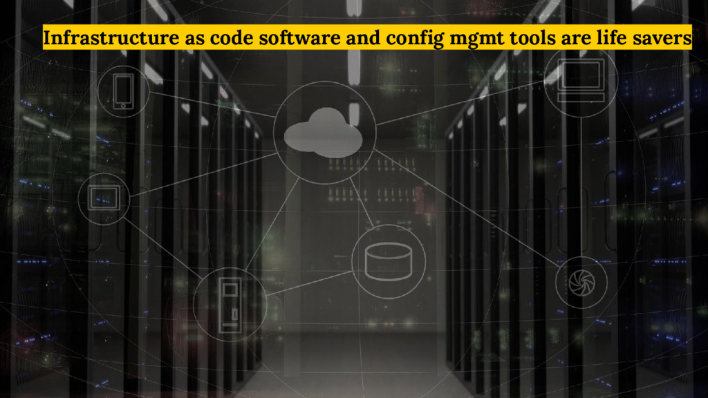 Infrastructure as code software and config mgmt...