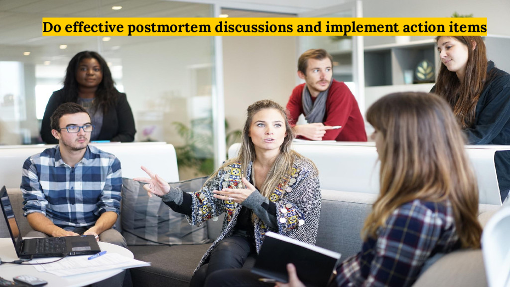 Do effective postmortem discussions and impleme...