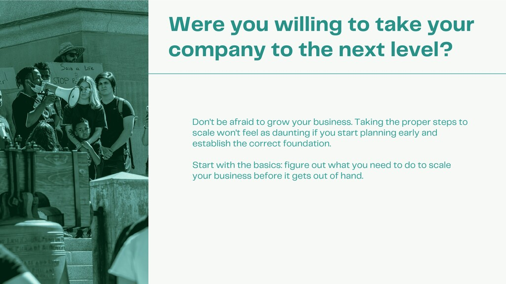 Were you willing to take your company to the ne...