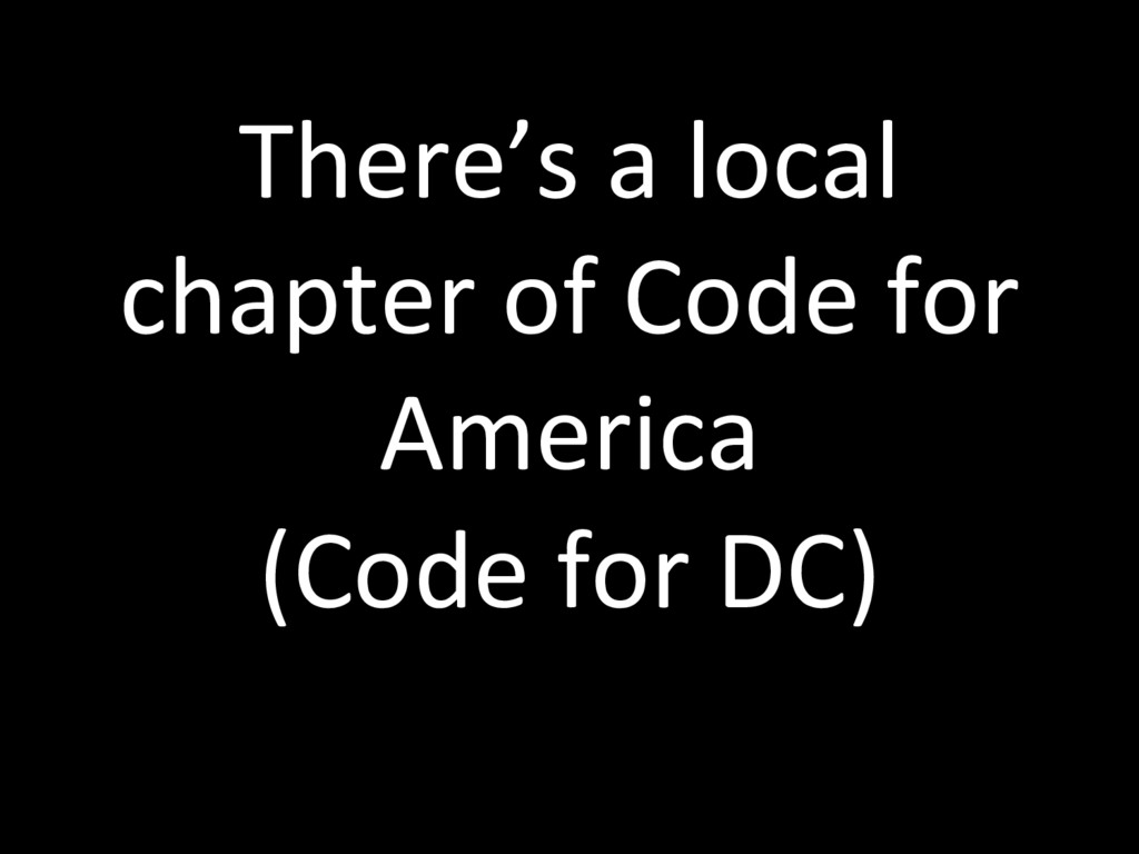 There's a local chapter of Code for America (Co...