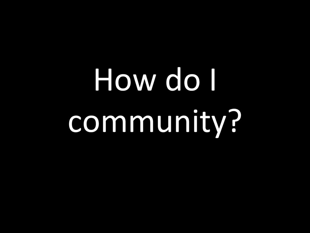 How do I community?