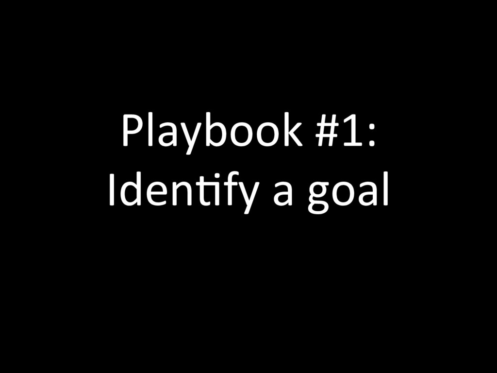 Playbook #1: IdenTfy a goal