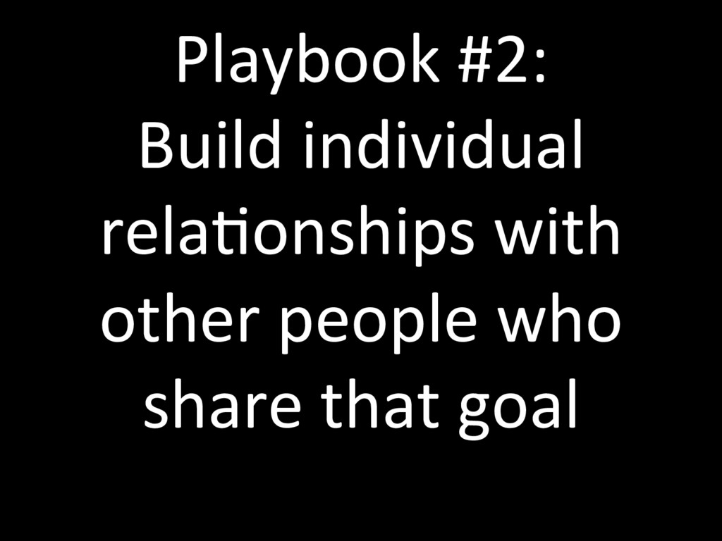 Playbook #2: Build individual relaTonships with...