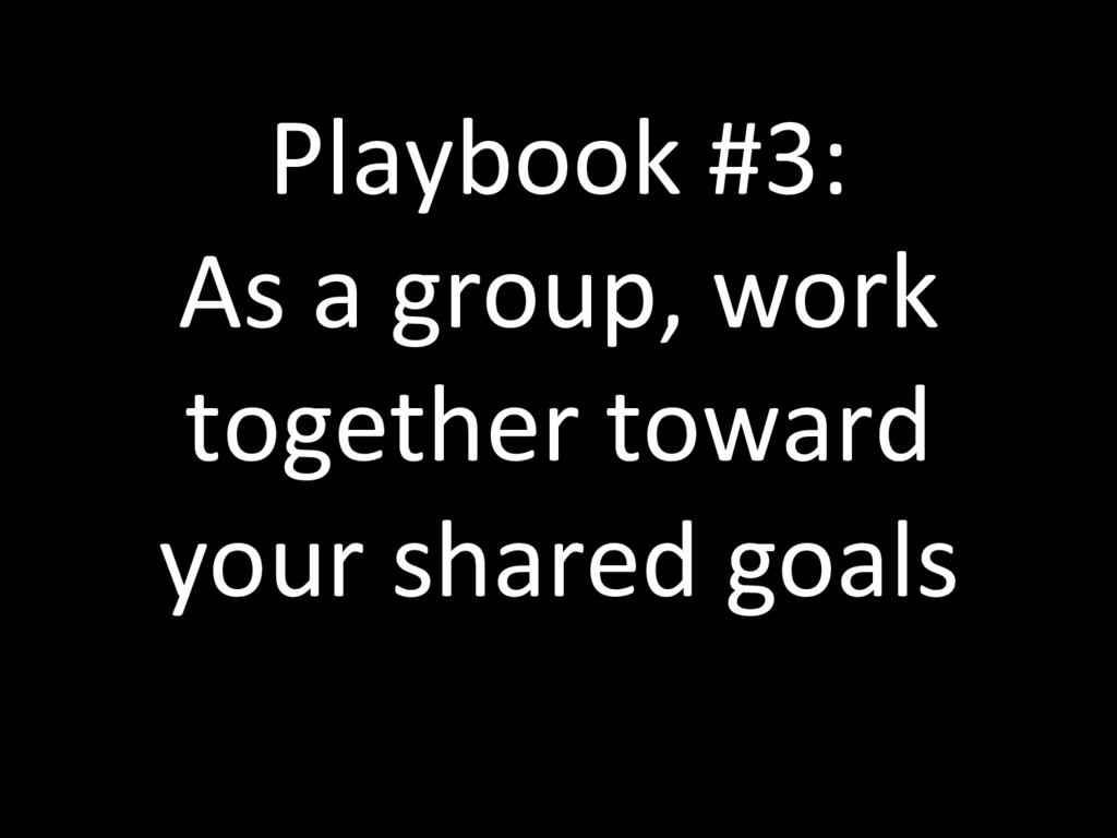 Playbook #3: As a group, work together toward y...