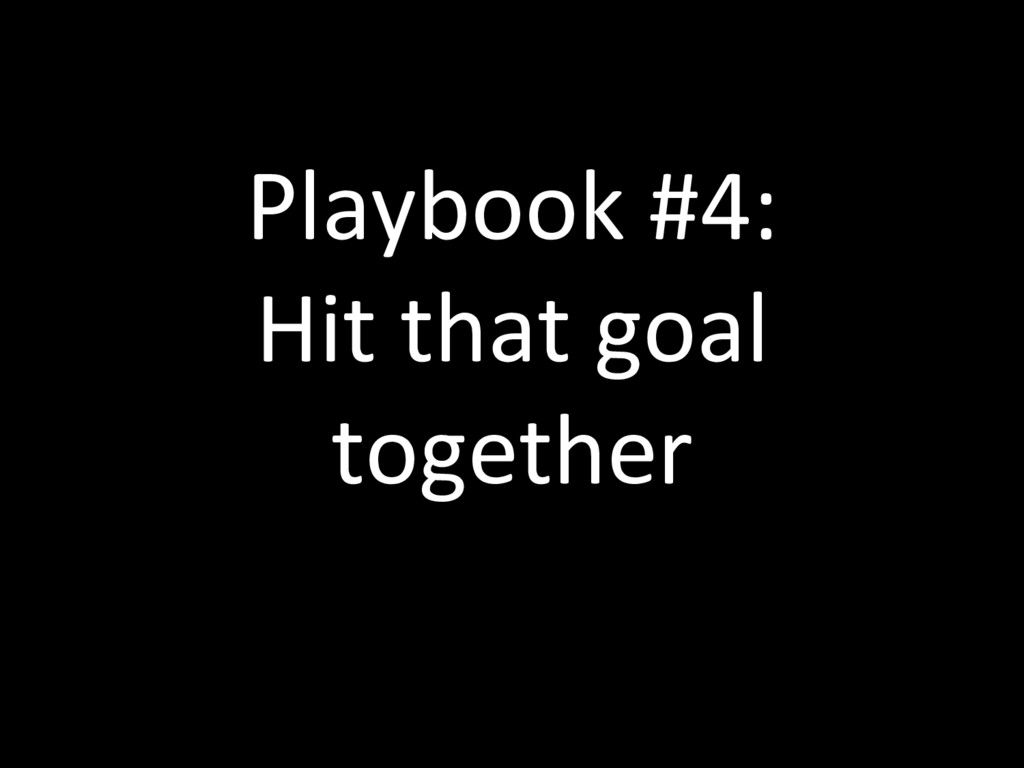 Playbook #4: Hit that goal together