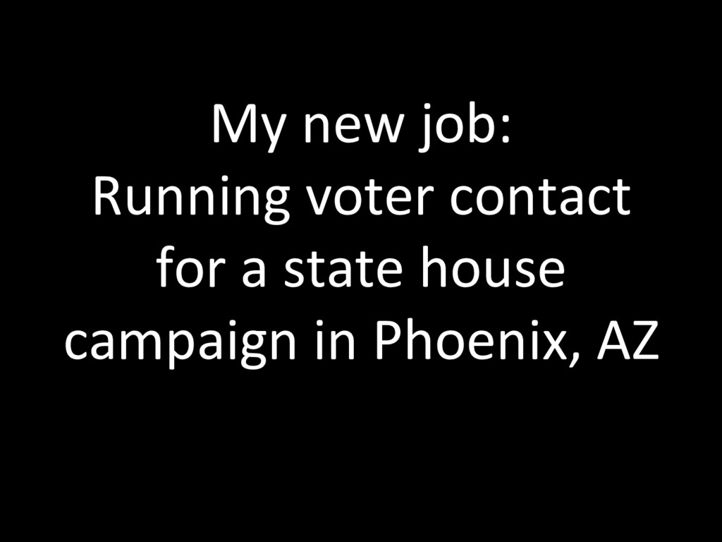 My new job: Running voter contact for a state h...