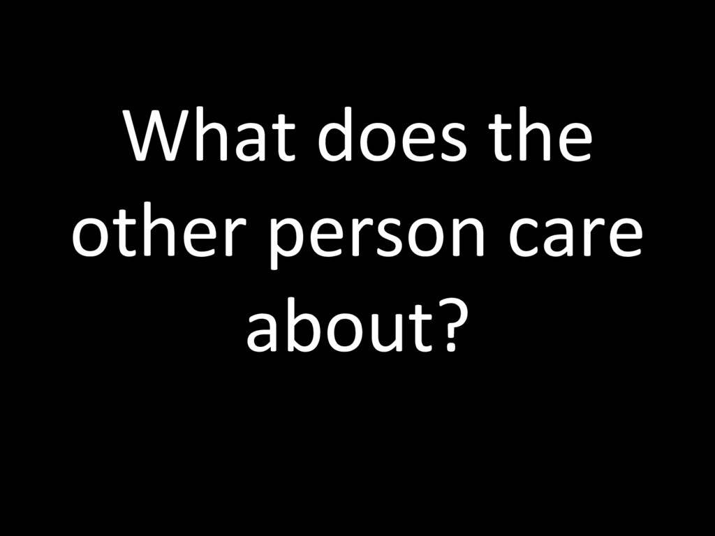 What does the other person care about?