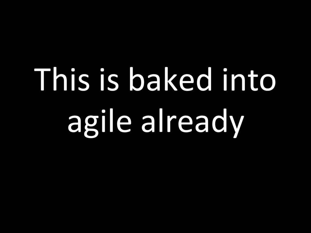 This is baked into agile already