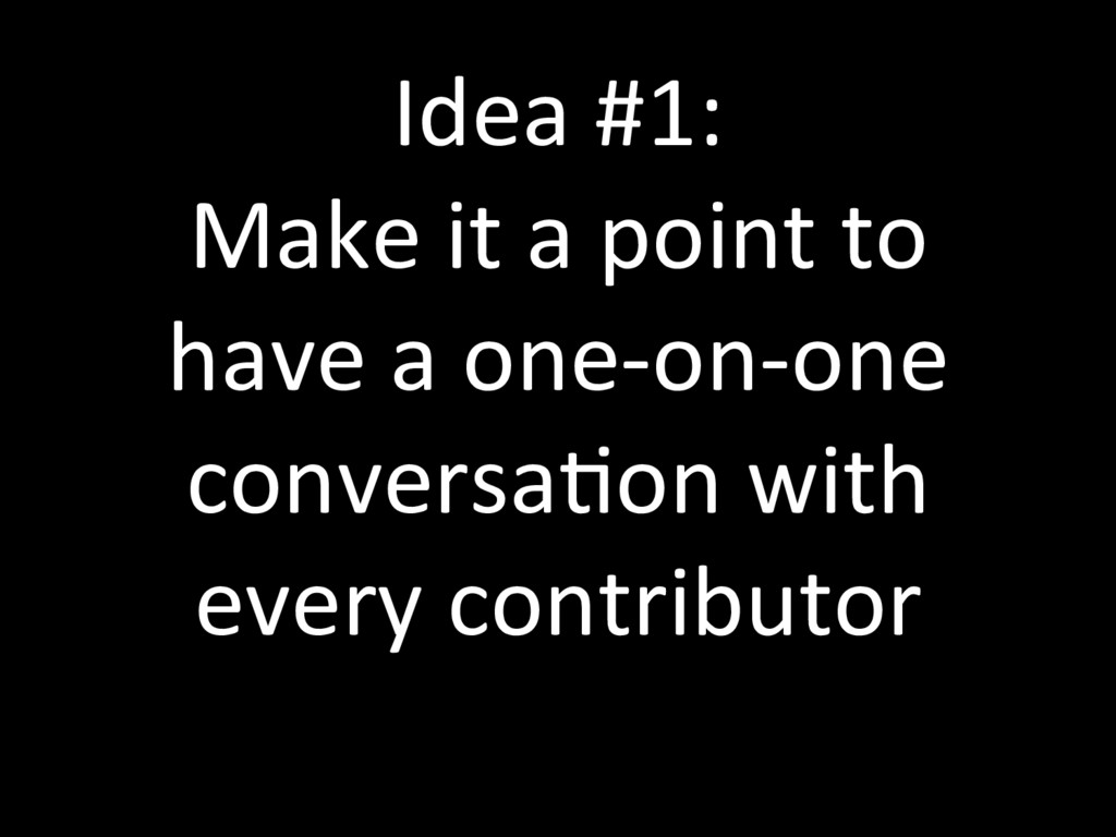 Idea #1: Make it a point to have a one-on-one c...