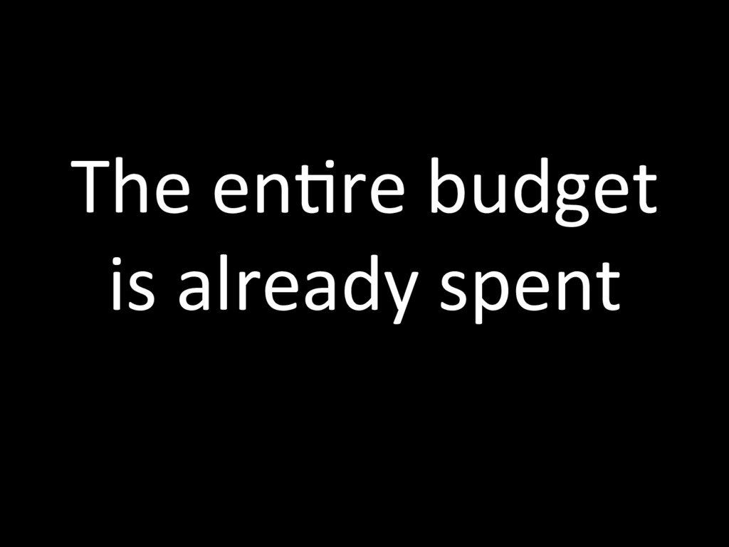 The enTre budget is already spent