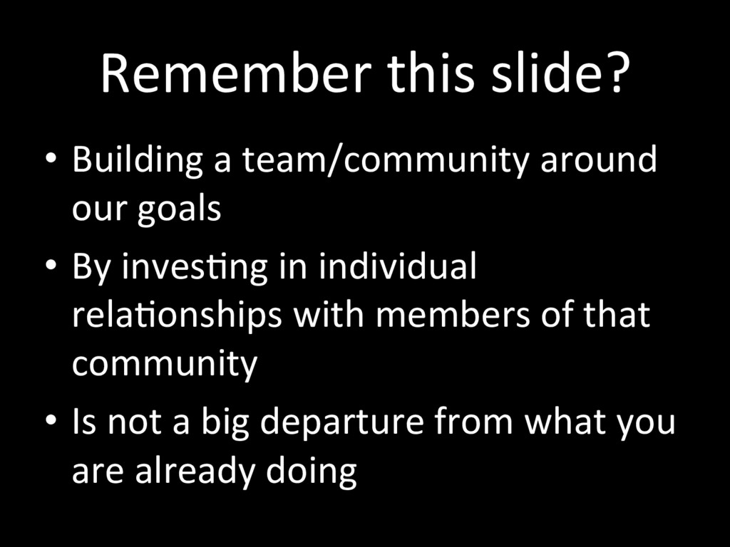 Remember this slide? •  Building a team/communi...