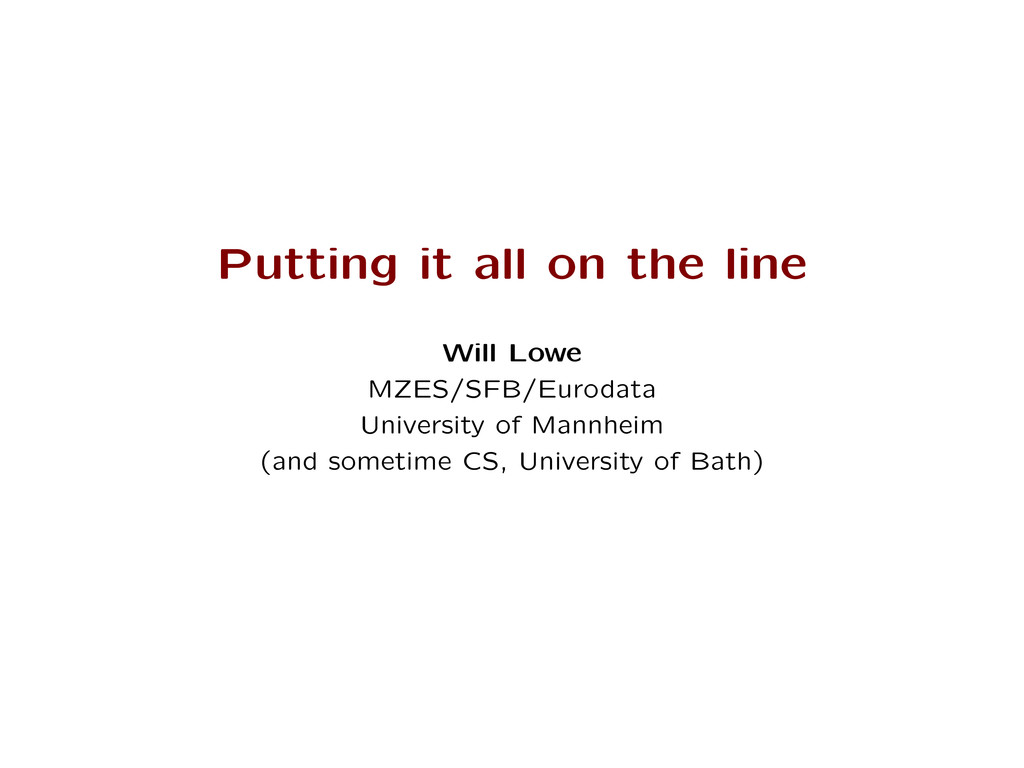 Putting it all on the line Will Lowe MZES/SFB/E...