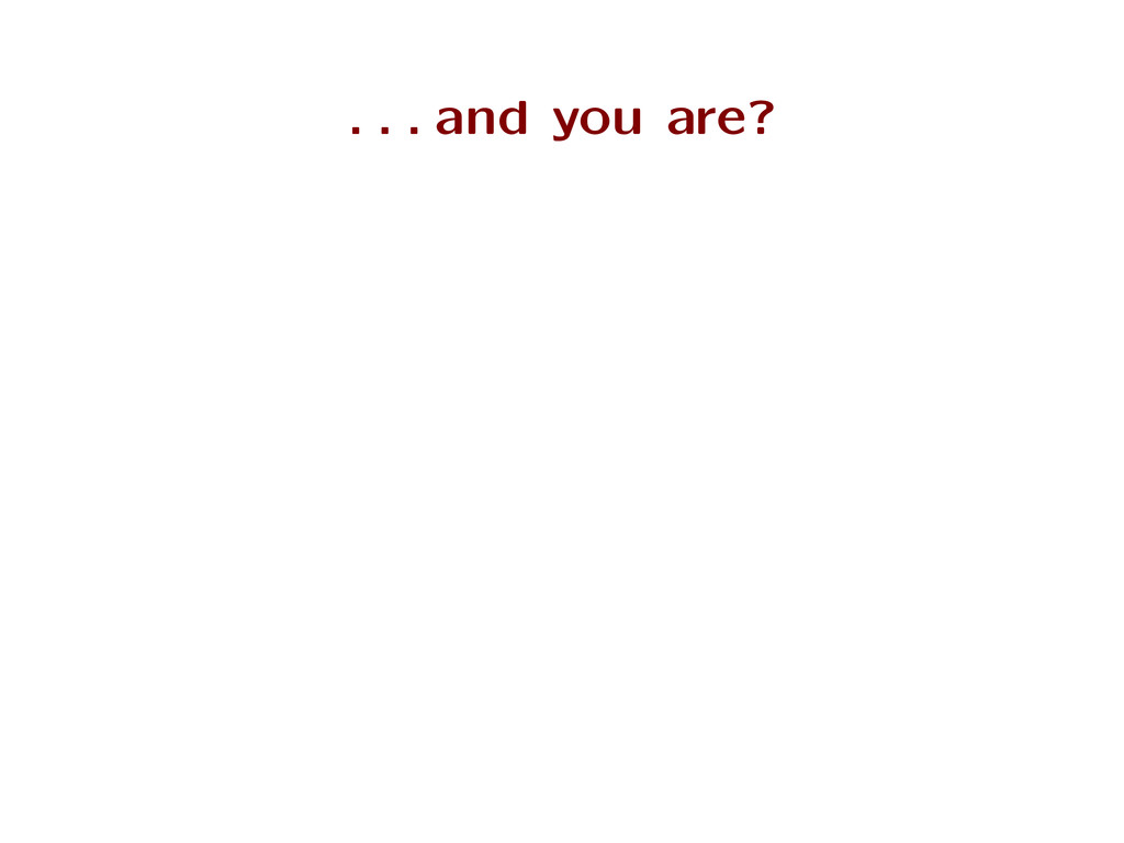 . . . and you are?