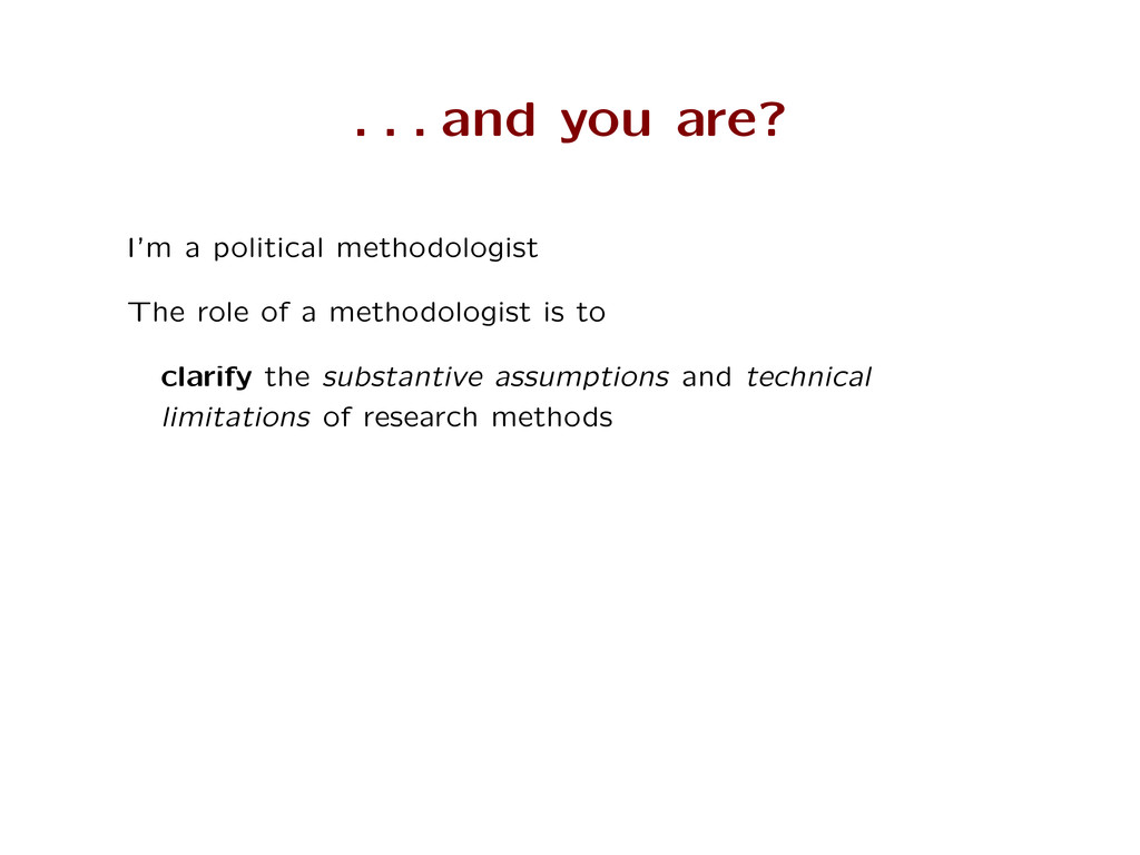 . . . and you are? I'm a political methodologis...