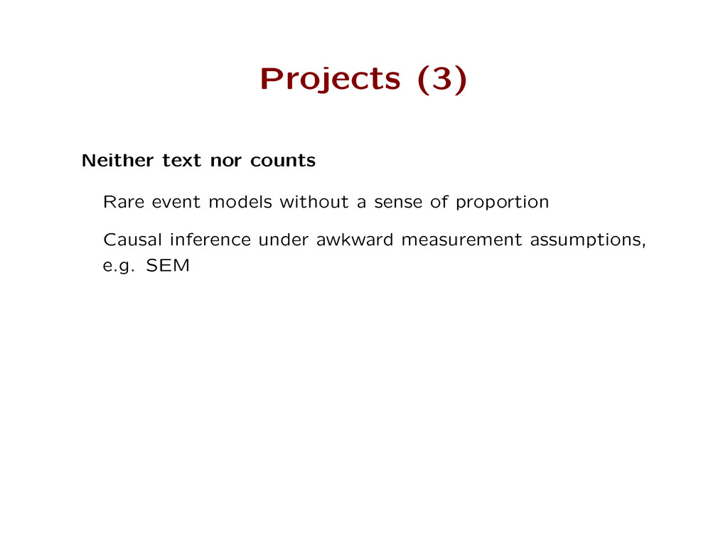 Projects (3) Neither text nor counts Rare event...