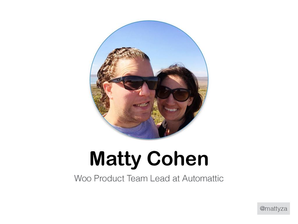 @mattyza Matty Cohen Woo Product Team Lead at A...