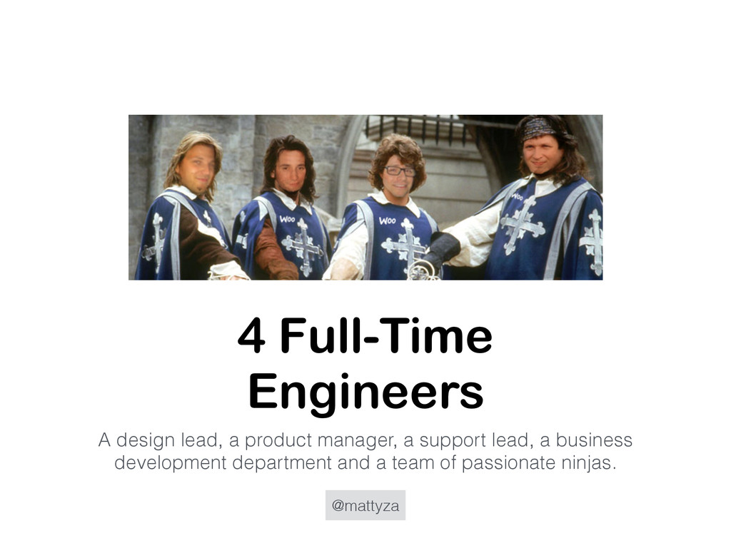 @mattyza 4 Full-Time Engineers A design lead, a...