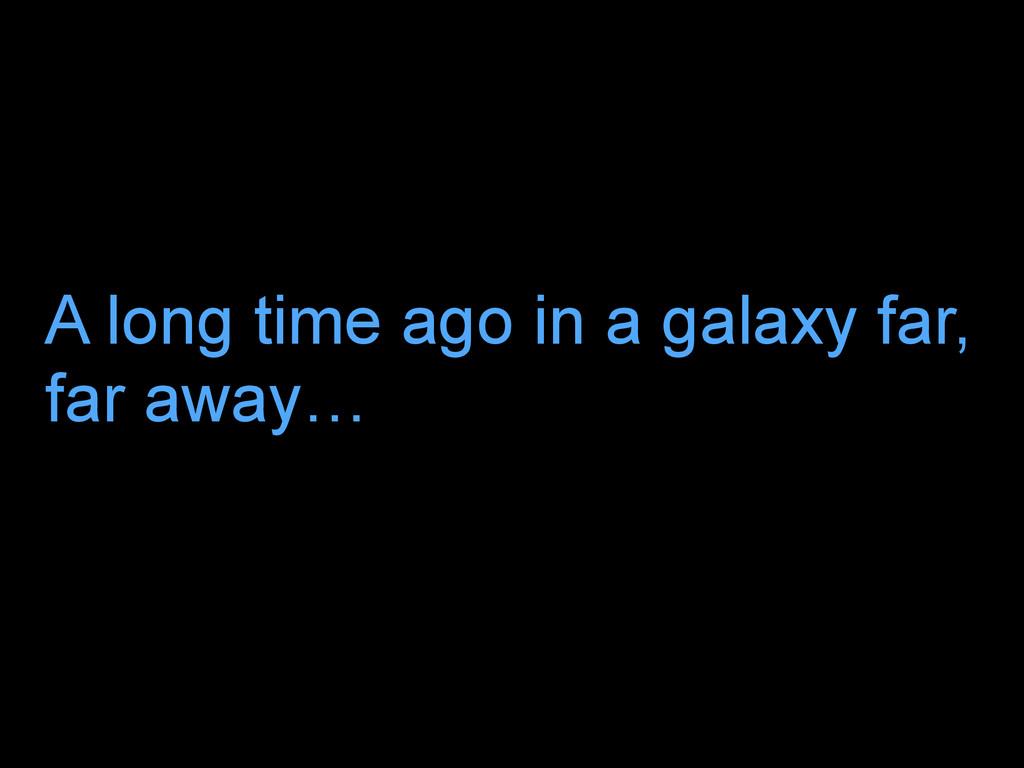 @mattyza A long time ago in a galaxy far, far a...