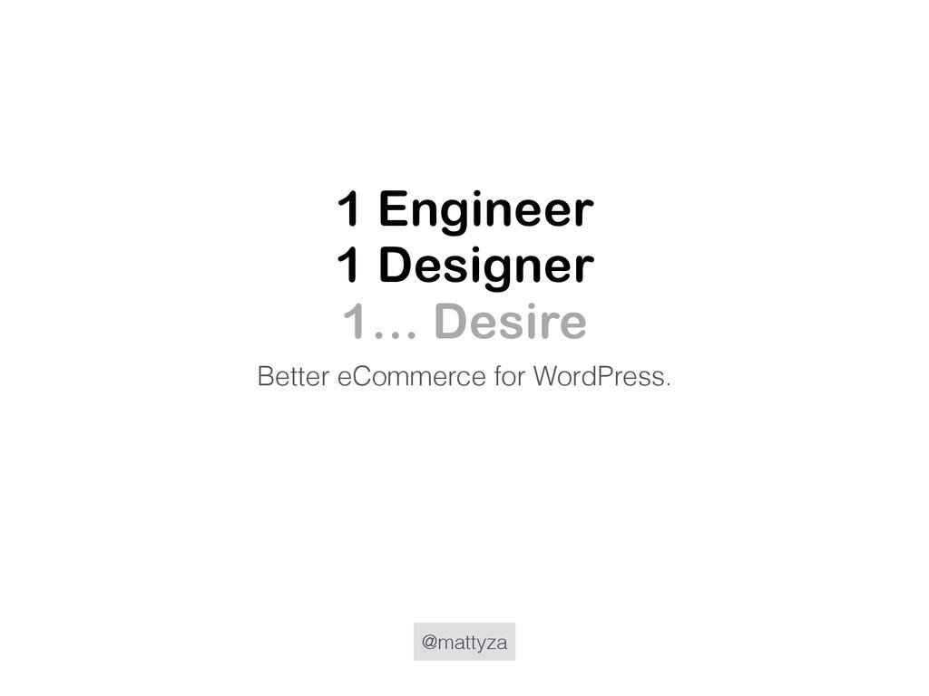 @mattyza 1 Engineer 1 Designer 1… Desire Better...
