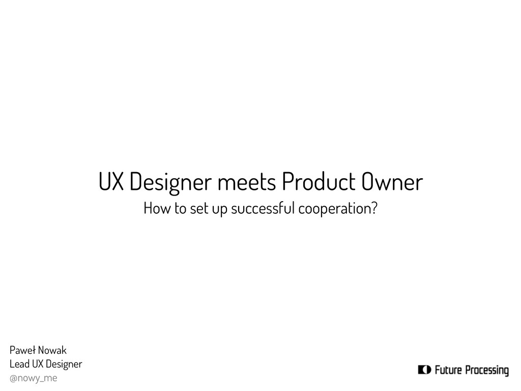 UX Designer meets Product Owner How to set up s...