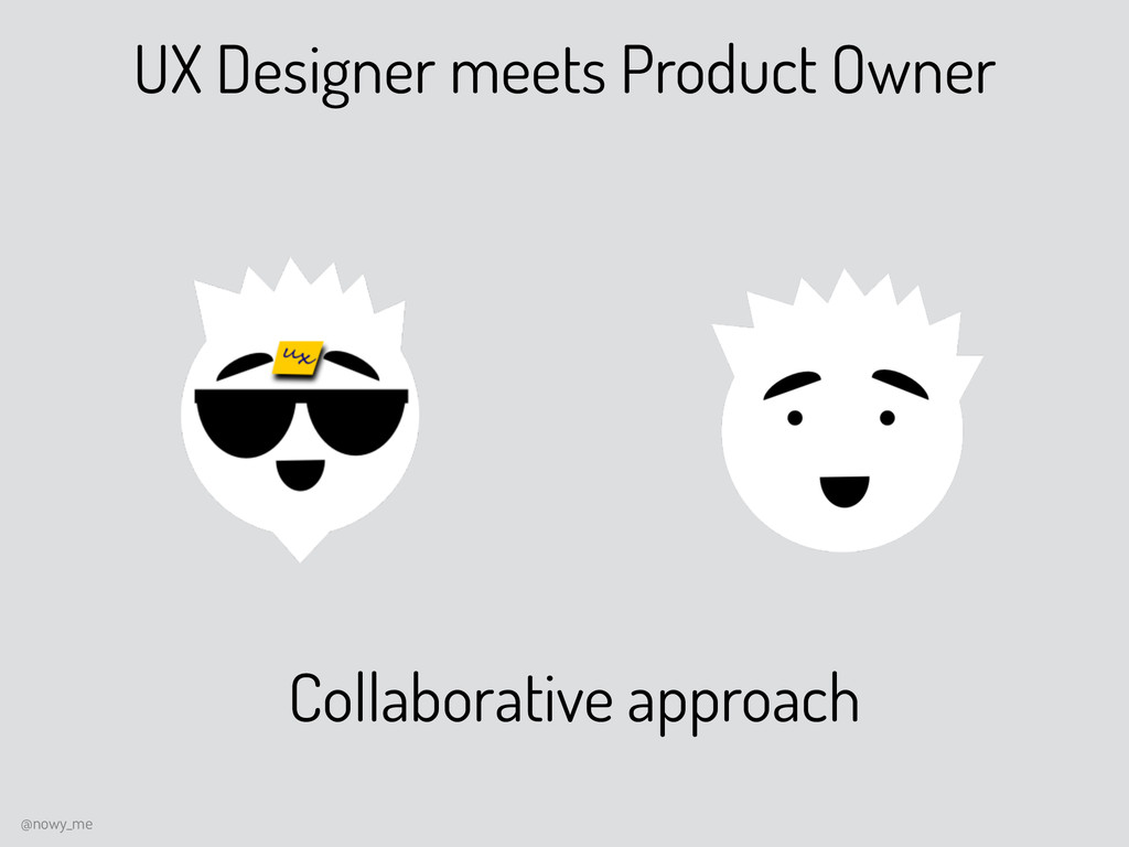 UX Designer meets Product Owner Collaborative a...