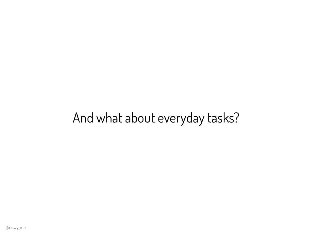 And what about everyday tasks? @nowy_me