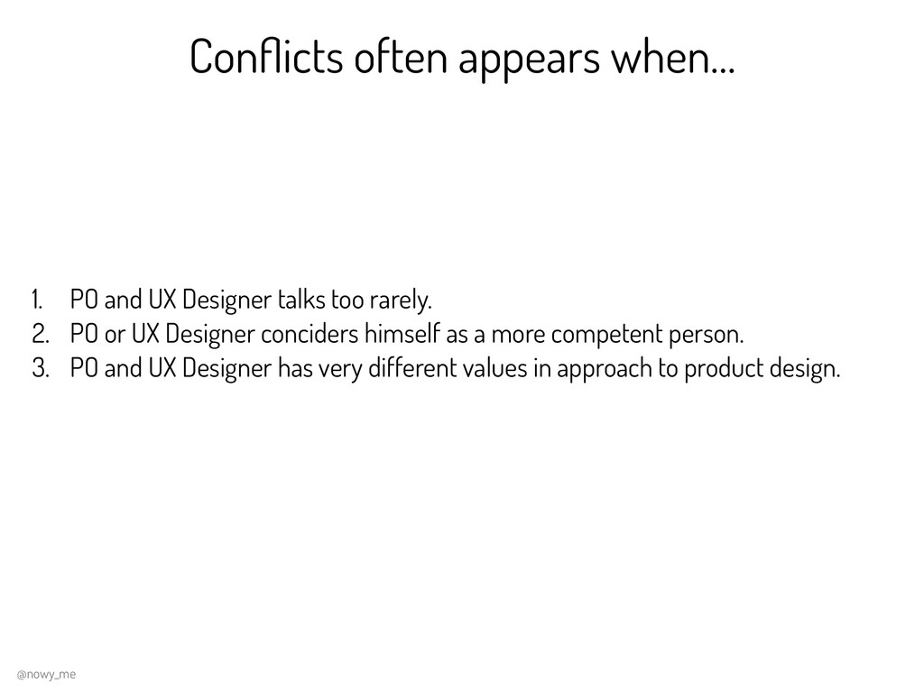 Conflicts often appears when… 1. PO and UX Desig...