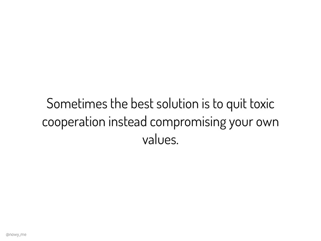 Sometimes the best solution is to quit toxic co...