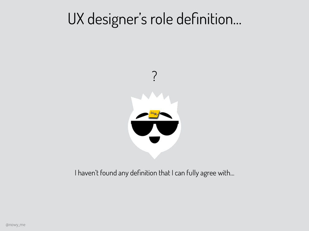 UX designer's role definition… @nowy_me ? I have...