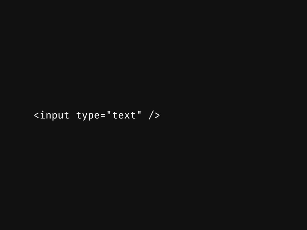 """<input type=""""text"""" />"""