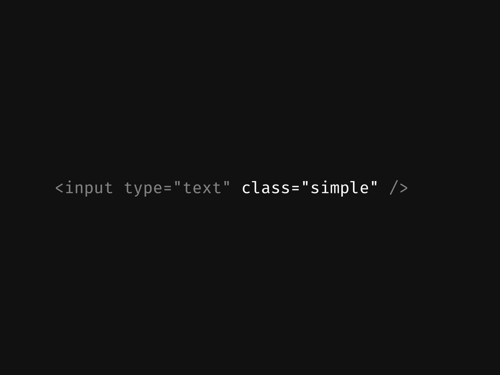 "<input type=""text"" class=""simple"" />"