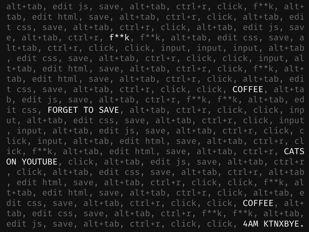 alt+tab, edit js, save, alt+tab, ctrl+r, click,...