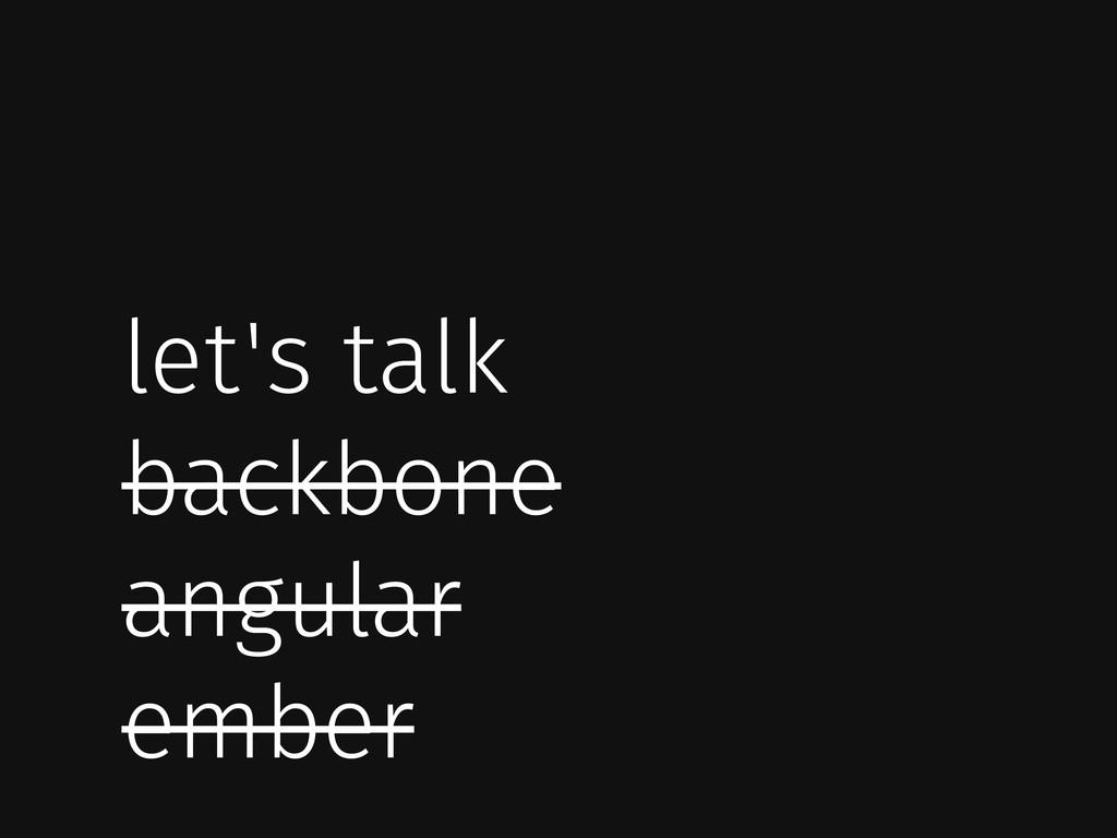 let's talk backbone angular ember