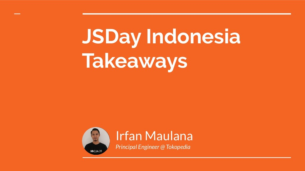 JSDay Indonesia Takeaways Irfan Maulana Princip...