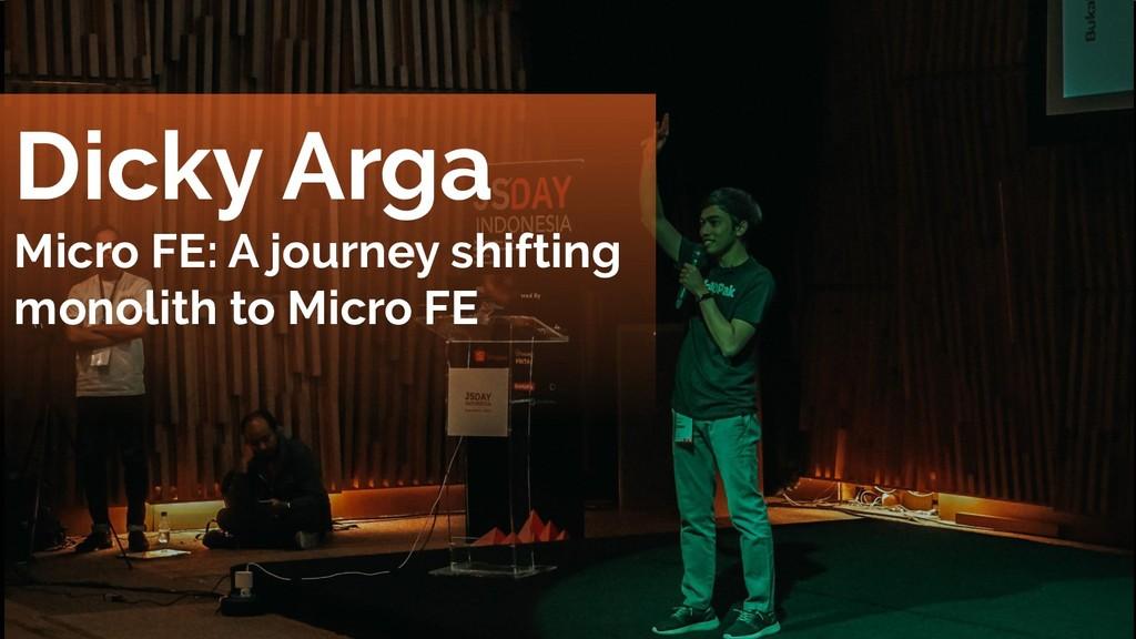 Dicky Arga Micro FE: A journey shifting monolit...