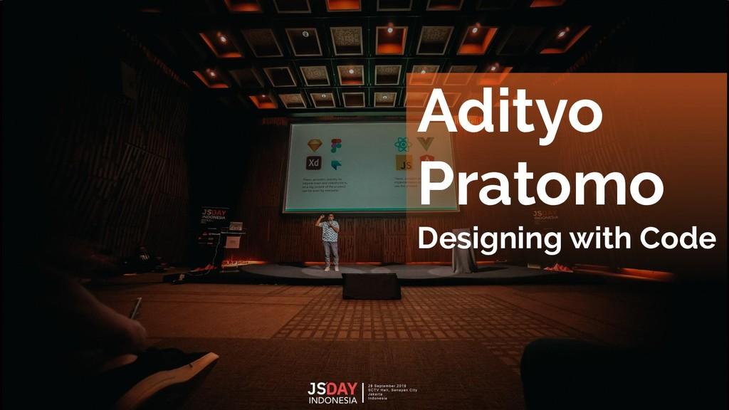 Adityo Pratomo Designing with Code