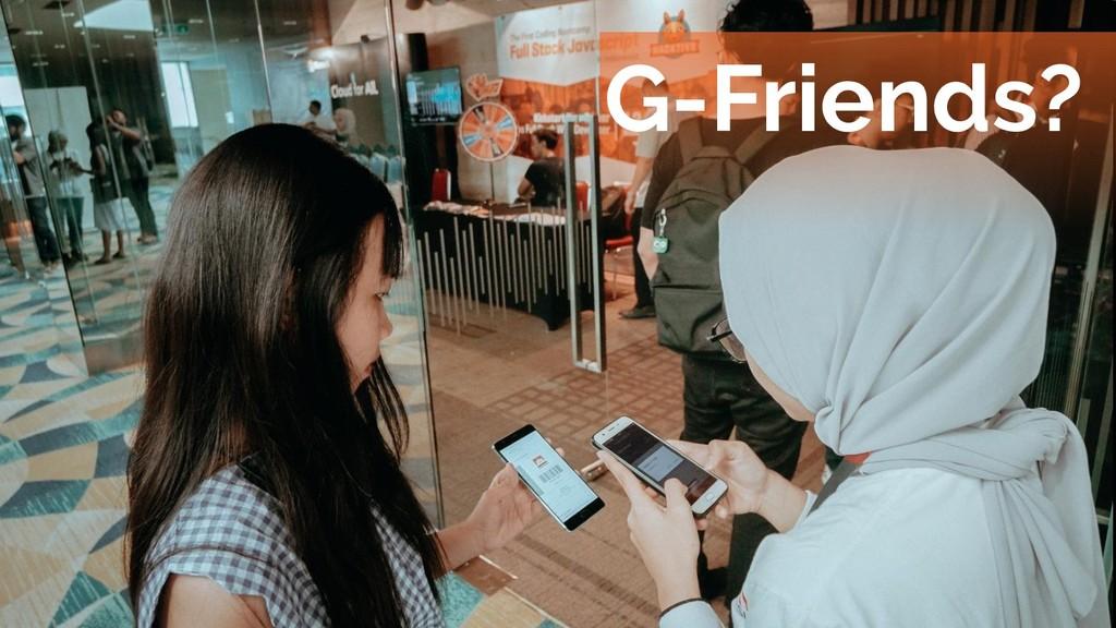G-Friends?