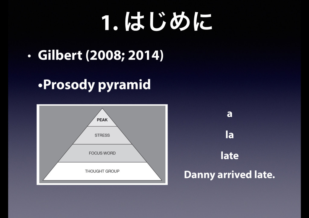1. ͡Ίʹ • Gilbert (2008; 2014) •Prosody pyramid...