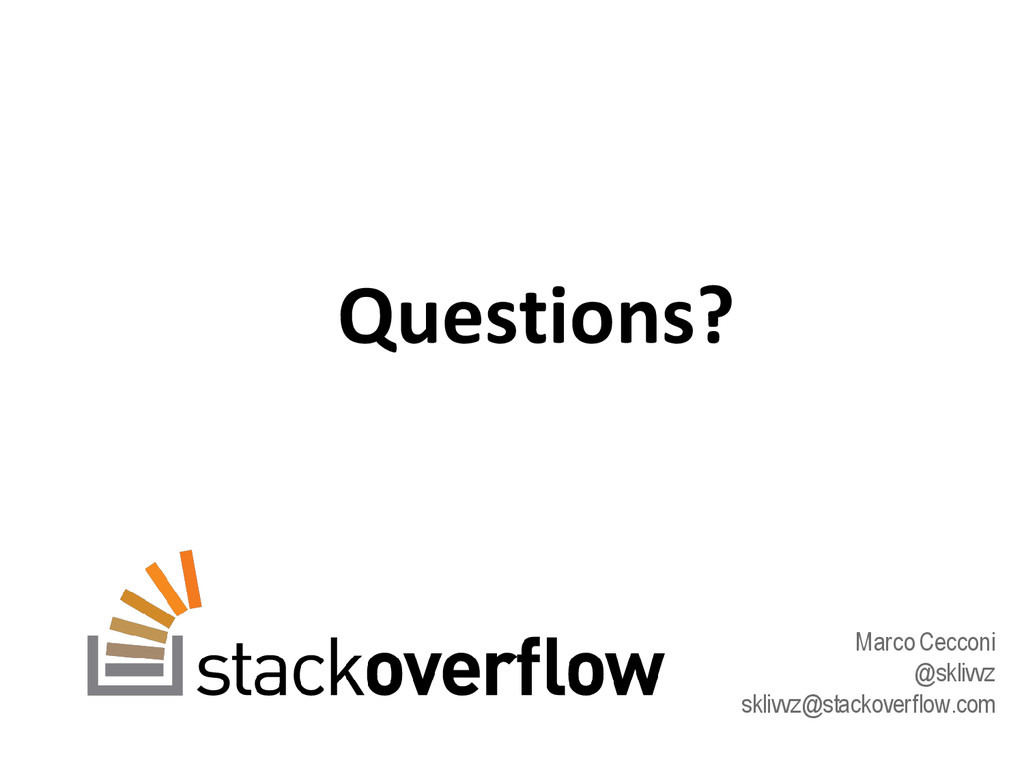 Questions? Marco Cecconi @sklivvz sklivvz@stack...